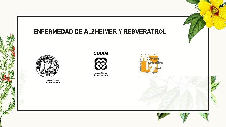 ENFERMEDAD DE ALZHEIMER Y RESVERATROL .
