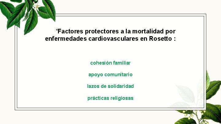 """Factores protectores a la mortalidad por enfermedades cardiovasculares en Rosetto : cohesión familiar apoyo"