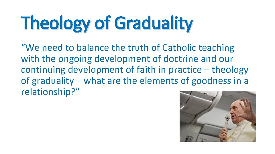 """Theology of Graduality """"We need to balance the truth of Catholic teaching with the"""
