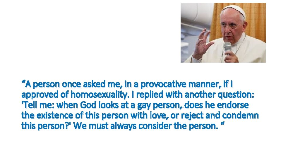 """""""A person once asked me, in a provocative manner, if I approved of homosexuality."""