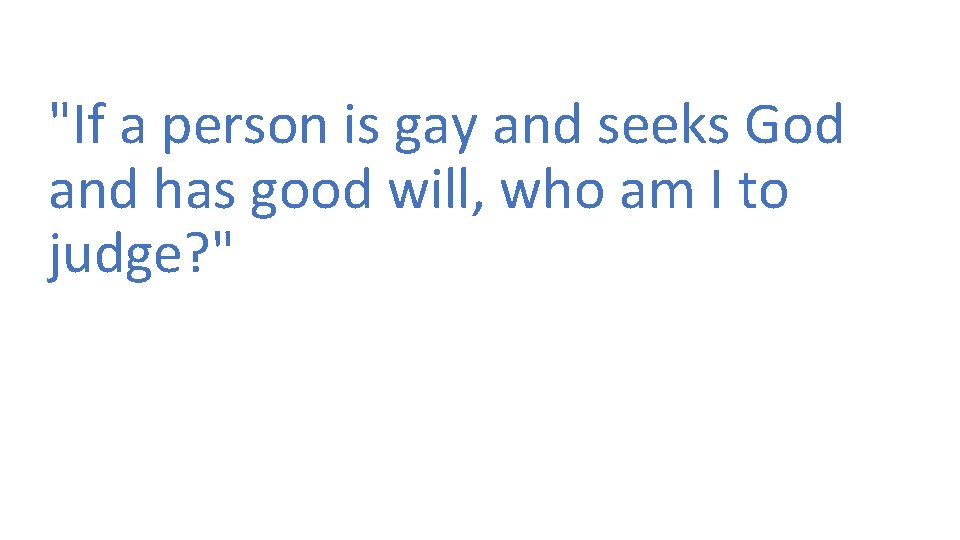 """""""If a person is gay and seeks God and has good will, who am"""