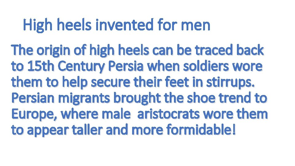 High heels invented for men The origin of high heels can be traced back