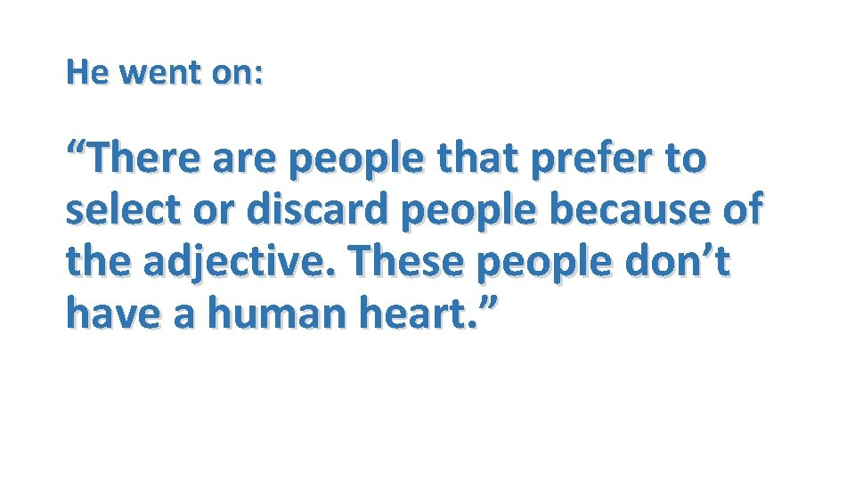 """He went on: """"There are people that prefer to select or discard people because"""