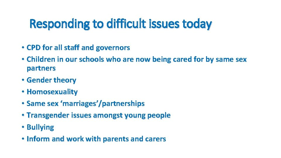 Responding to difficult issues today • CPD for all staff and governors • Children