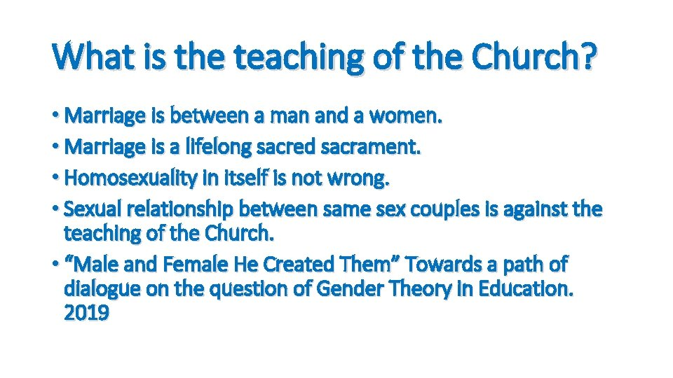 What is the teaching of the Church? • Marriage is between a man and