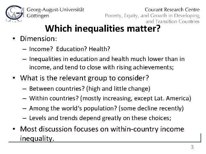 Which inequalities matter? • Dimension: – Income? Education? Health? – Inequalities in education and