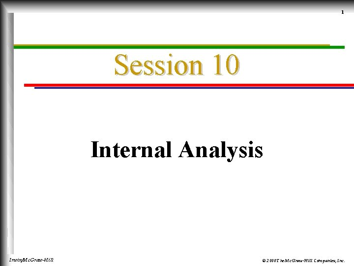 1 Session 10 Internal Analysis Irwin/Mc. Graw-Hill © 2000 The Mc. Graw-Hill Companies, Inc.