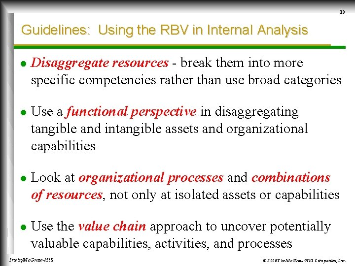 13 Guidelines: Using the RBV in Internal Analysis l Disaggregate resources - break them