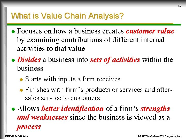 20 What is Value Chain Analysis? Focuses on how a business creates customer value