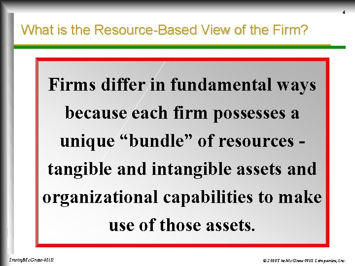 4 What is the Resource-Based View of the Firm? Firms differ in fundamental ways