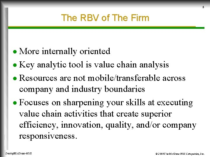 5 The RBV of The Firm More internally oriented l Key analytic tool is