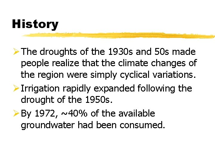 History Ø The droughts of the 1930 s and 50 s made people realize