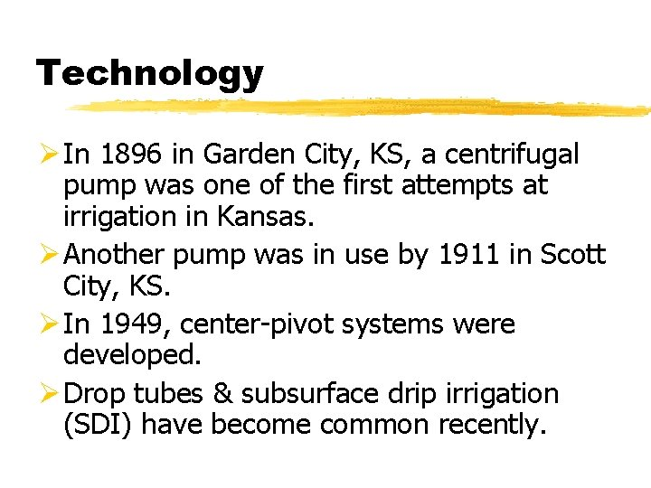 Technology Ø In 1896 in Garden City, KS, a centrifugal pump was one of