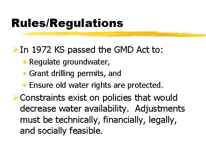 Rules/Regulations Ø In 1972 KS passed the GMD Act to: • Regulate groundwater, •