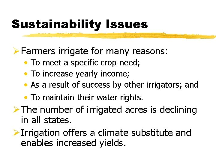 Sustainability Issues Ø Farmers irrigate for many reasons: • • To meet a specific