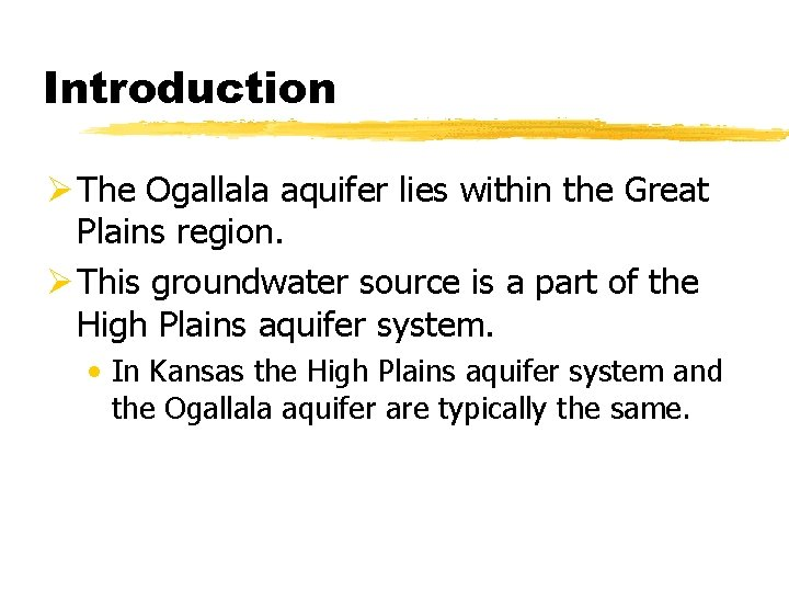Introduction Ø The Ogallala aquifer lies within the Great Plains region. Ø This groundwater