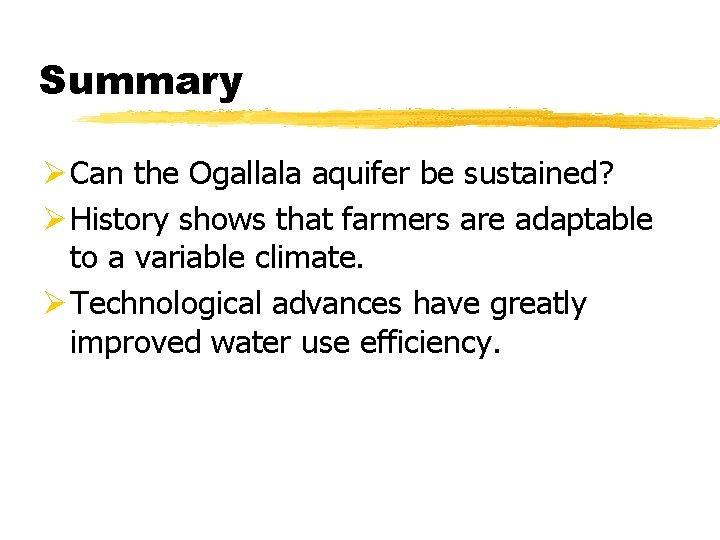 Summary Ø Can the Ogallala aquifer be sustained? Ø History shows that farmers are