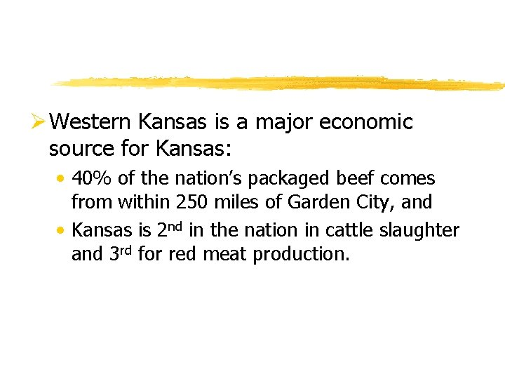 Ø Western Kansas is a major economic source for Kansas: • 40% of the