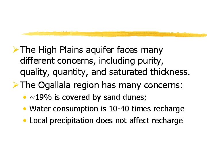 Ø The High Plains aquifer faces many different concerns, including purity, quality, quantity, and