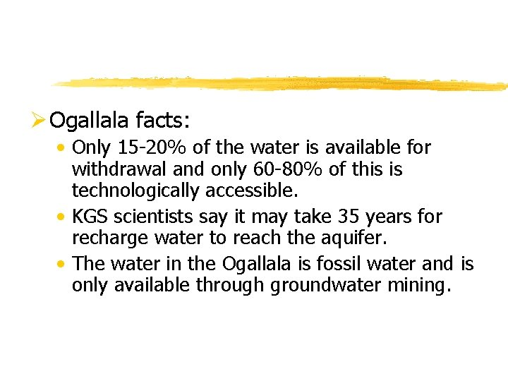 Ø Ogallala facts: • Only 15 -20% of the water is available for withdrawal