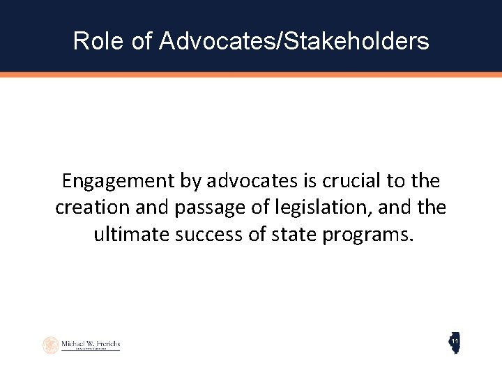 Role of Advocates/Stakeholders Engagement by advocates is crucial to the creation and passage of