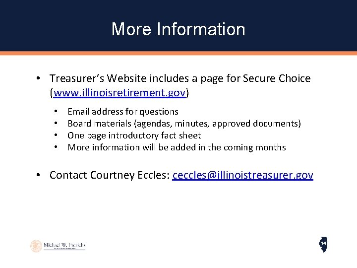 More Information • Treasurer's Website includes a page for Secure Choice (www. illinoisretirement. gov)