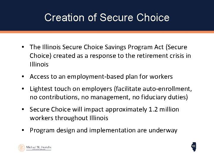 Creation of Secure Choice • The Illinois Secure Choice Savings Program Act (Secure Choice)