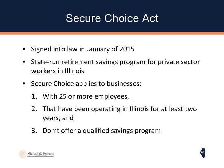 Secure Choice Act • Signed into law in January of 2015 • State-run retirement