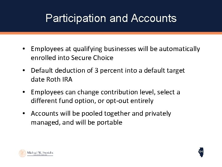 Participation and Accounts • Employees at qualifying businesses will be automatically enrolled into Secure