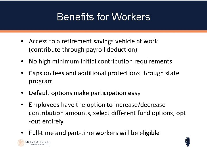 Benefits for Workers • Access to a retirement savings vehicle at work (contribute through
