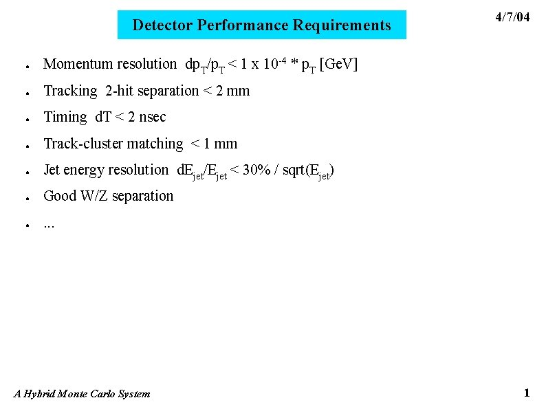 Detector Performance Requirements ● Momentum resolution dp. T/p. T < 1 x 10 -4