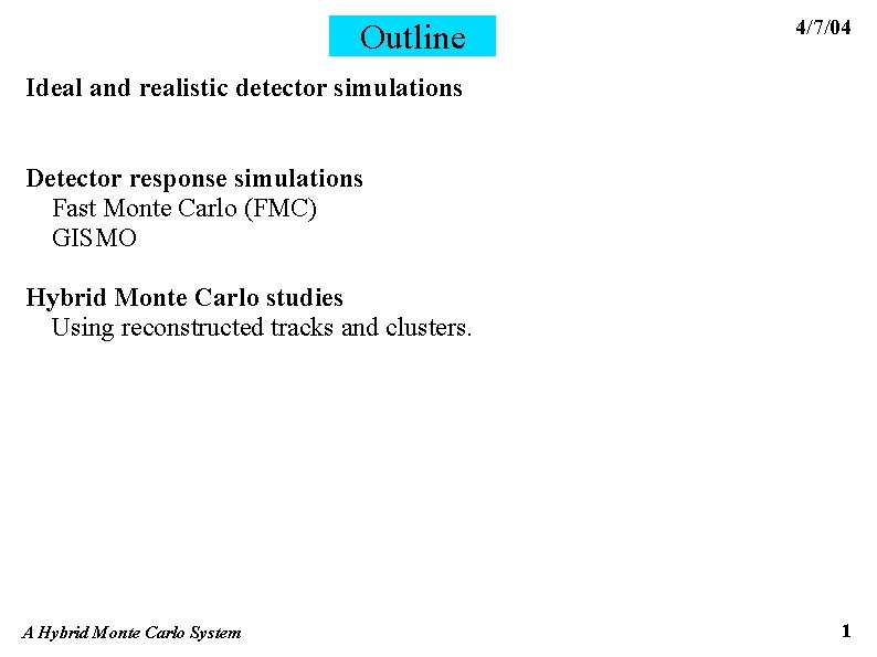 Outline 4/7/04 Ideal and realistic detector simulations Detector response simulations Fast Monte Carlo (FMC)