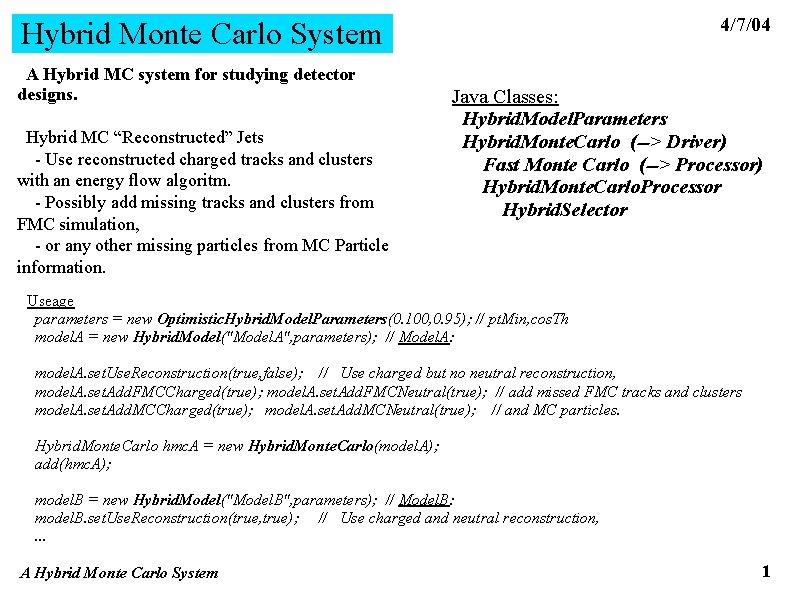 4/7/04 Hybrid Monte Carlo System A Hybrid MC system for studying detector designs. Hybrid