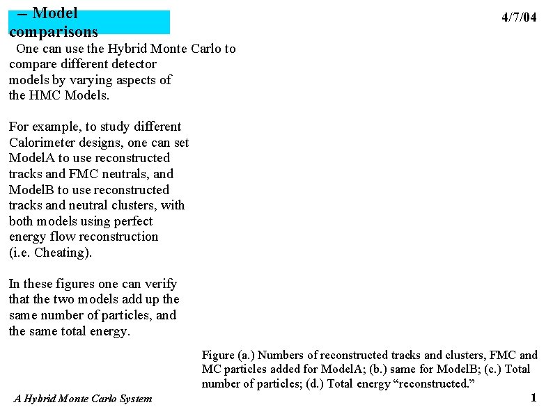 -- Model comparisons 4/7/04 One can use the Hybrid Monte Carlo to compare different