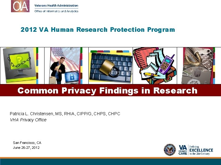 2012 VA Human Research Protection Program Common Privacy Findings in Research Patricia L. Christensen,