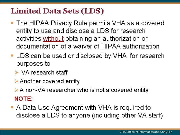 Limited Data Sets (LDS) § The HIPAA Privacy Rule permits VHA as a covered
