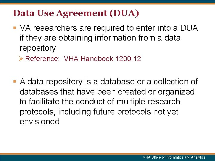 Data Use Agreement (DUA) § VA researchers are required to enter into a DUA