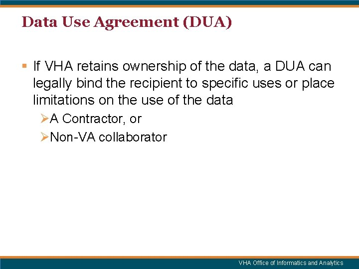 Data Use Agreement (DUA) § If VHA retains ownership of the data, a DUA