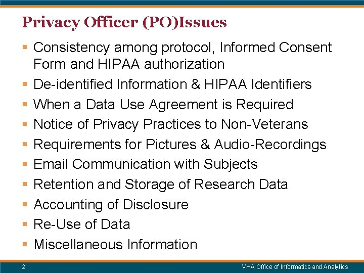 Privacy Officer (PO)Issues § Consistency among protocol, Informed Consent Form and HIPAA authorization §