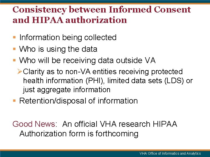 Consistency between Informed Consent and HIPAA authorization § Information being collected § Who is