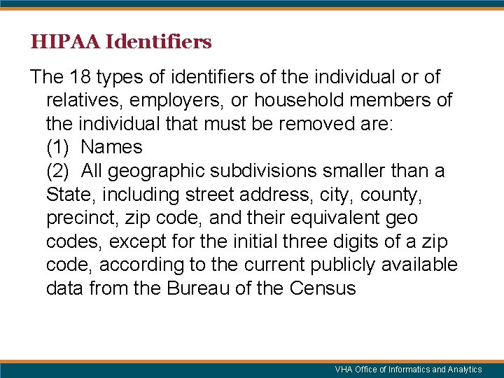 HIPAA Identifiers The 18 types of identifiers of the individual or of relatives, employers,