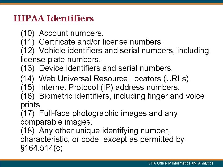 HIPAA Identifiers (10) Account numbers. (11) Certificate and/or license numbers. (12) Vehicle identifiers and