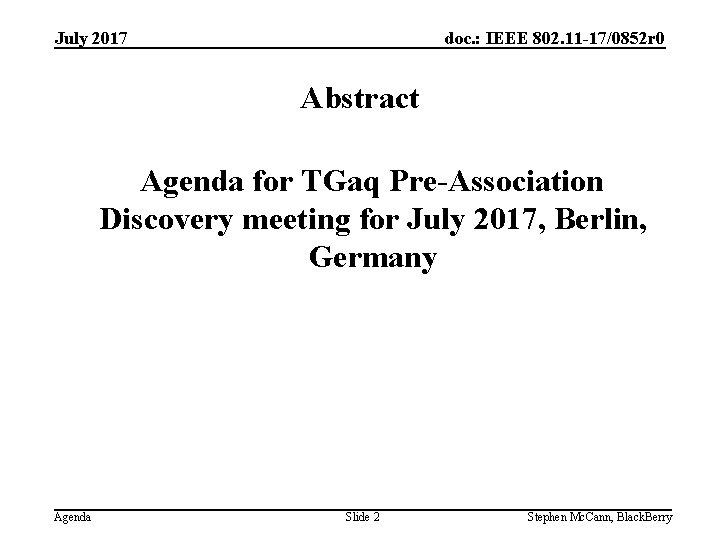 doc. : IEEE 802. 11 -17/0852 r 0 July 2017 Abstract Agenda for TGaq