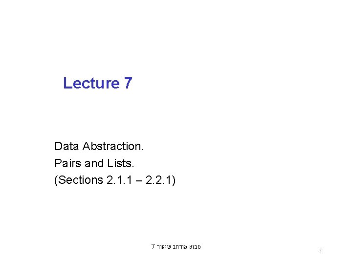 Lecture 7 Data Abstraction. Pairs and Lists. (Sections 2. 1. 1 – 2. 2.