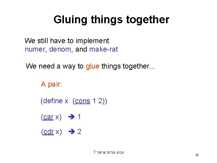 Gluing things together We still have to implement numer, denom, and make-rat We need