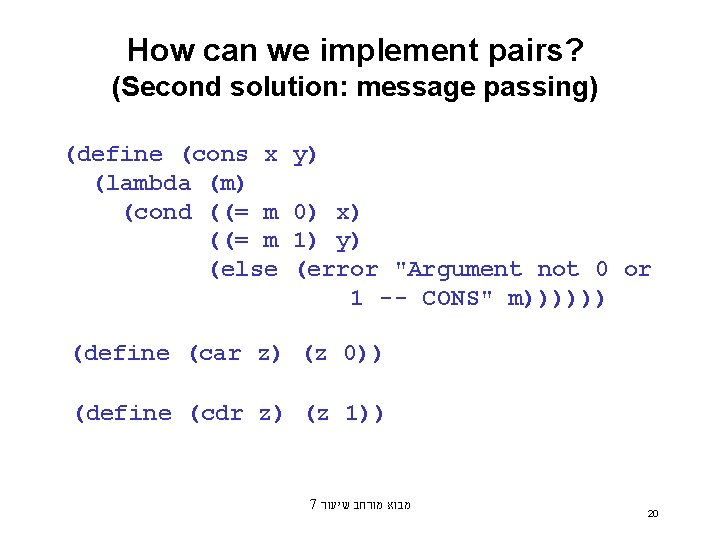 How can we implement pairs? (Second solution: message passing) (define (cons x (lambda (m)