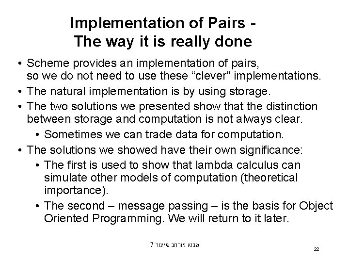 Implementation of Pairs The way it is really done • Scheme provides an implementation