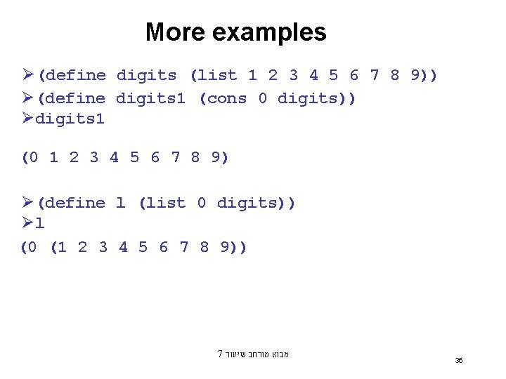 More examples Ø(define digits (list 1 2 3 4 5 6 7 8 9))