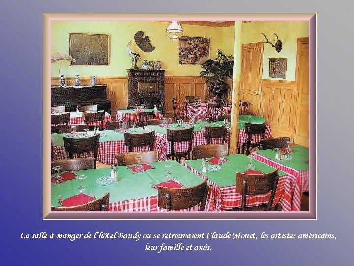 La salle-à-manger de l'hôtel Baudy où se retrouvaient Claude Monet, les artistes américains, leur