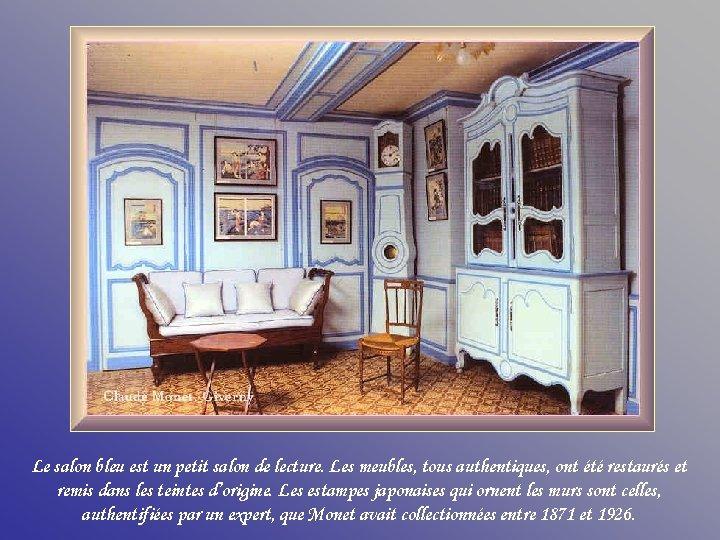 Le salon bleu est un petit salon de lecture. Les meubles, tous authentiques, ont